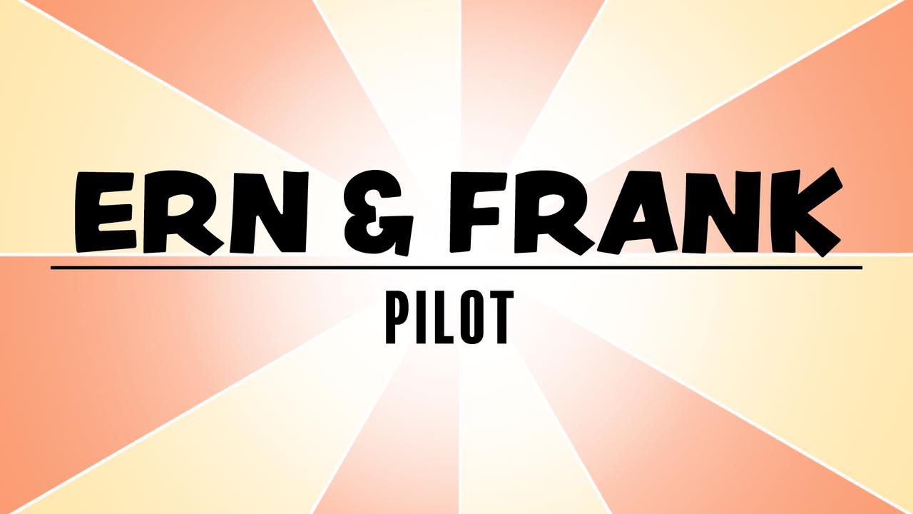 Die unwahrscheinlichen Abenteuer von Ern und Frank - Pilot